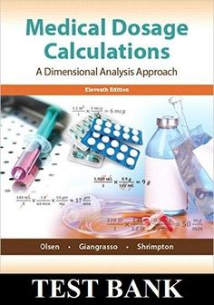Medical Dosage Calculations 11th Edition by Olsen, Giangrasso & Shrimpton TEST BANK