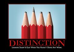 Distinction: Looking sharp is easy when you haven't done any work.