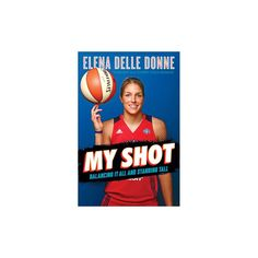 8c4bb959f359 My Shot   Balancing It All and Standing Tall - by Elena Delle Donne  (Hardcover)
