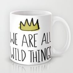 Wild Things Mug - my favorite book!