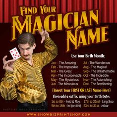 Find Your Magician Name and demand to be taken seriously.