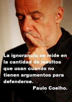 """""""La ignorancia se mide en la cantidad de insultos..."""