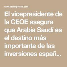 El vicepresidente de la CEOE asegura que Arabia Saudí es el destino más importante de las inversiones españolas en Oriente Medio