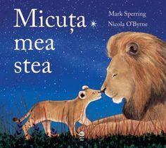 Micuţa mea stea - Mark Spering, Nicola Obyrne - Varsta: 0 luni -4 ani; Tu ești, tu ești steluța mea... Somn ușor, micuța mea. Când se lasă întunericul, iar luna și stelele strălucesc pe cer, când cei mici sunt obosiți și au pleoapele grele de somn, luați-i în brațe și înveliți-i ușor – e timpul pentru o poveste de noapte bună.