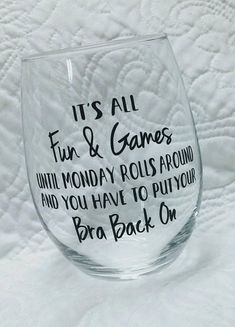 The weekends just arent long enough! But this wine glass is a perfect touch after a long day!! The lettering is done in black vinyl. This is a 21oz. stemless glass. Please note that the vinyl used in this design is a high quality outdoor vinyl but we recommend hand washing and drying to