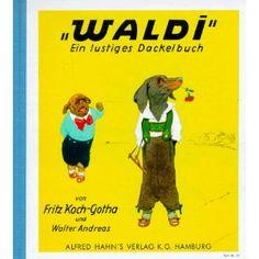 """""""Waldi"""" Ein lustiges Dackelbuch: Amazon.de: Fritz Koch-Gotha, Walter Andreas: Bücher"""