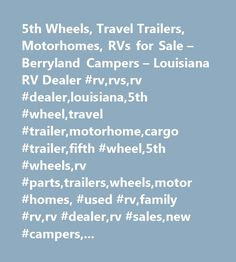 5th Wheels, Travel Trailers, Motorhomes, RVs for Sale – Berryland Campers – Louisiana RV Dealer #rv,rvs,rv #dealer,louisiana,5th #wheel,travel #trailer,motorhome,cargo #trailer,fifth #wheel,5th #wheels,rv #parts,trailers,wheels,motor #homes, #used #rv,family #rv,rv #dealer,rv #sales,new #campers,used #campers,campers,camper #sales,motorcoach,motorcoaches,cardinal,cherokee,puma,palomino,flagstaff…