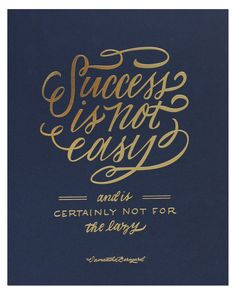 """Success is not easy and is certainly not for the lazy."" - Samantha Saifer-Berngard, calligraphy by Molly Jacques 