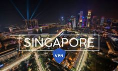 Best VPN for Singapore – Our Top Choices in 2017