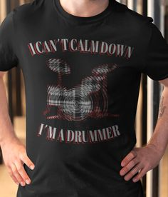 Viralstyle Is The Free Way To Sell High-quality T-shirts. Drummer T Shirts, Drummer Gifts, Love Shirt, High Quality T Shirts, Calm Down, Cotton Tee, Drums, I Can, Teacher