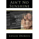 Ain't No Sunshine (Kindle Edition)By Leslie DuBois
