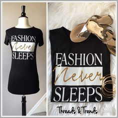 """Fashion Never Sleeps Tee The Spoken truth....""""Fashion Never Sleeps"""" Tee. Made of a super stretchy jersey rayon and spandex blend with graphic print. Size S, M, L.                     Small Bust 34"""" Length 26"""" Medium Bust 36"""" Length 28"""" Large  Bust 38"""" Length 29"""" striped Threads & Trends Tops Tees - Short Sleeve"""