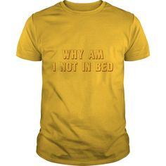 (Tshirt Top Design) Why Am I Not In Bed Teeshirt of year Hoodies Tee Shirts