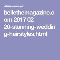 bellethemagazine.com 2017 02 20-stunning-wedding-hairstyles.html