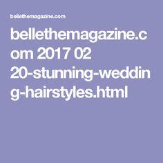 bellethemagazine.com 2017 02 20-stunning-wedding-hairstyles.html