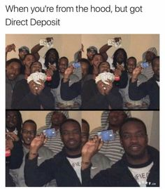 When you're from the hood but got direct deposit   funny pictures