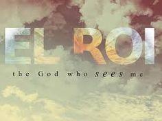 El Roi:  HE sees us.