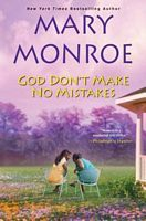 God Don't Make No Mistakes by Mary Monroe - FictionDB
