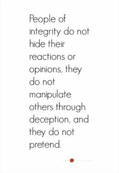 Integrity they don't do passive aggressive behavior!Grow up or stay out