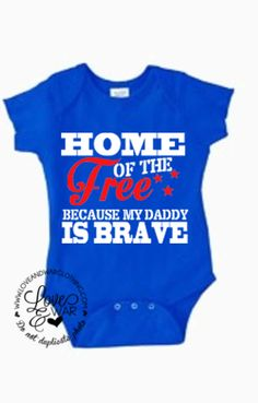 Home of the free because my daddy is brave onesie [customizable]