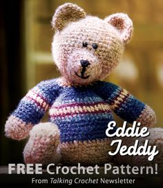 Eddie Teddy Download from Talking Crochet newsletter. Click on the photo to access the free pattern. Sign up for this free newsletter here: AnniesNewsletters.com.