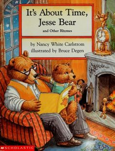 It's About Time Jesse Bear by Nancy White Carlstrom: http://sharingsoda.blogspot.com/2011/08/review-jesse-bear-books-3-4-by-nancy.html