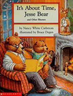 It's About Time Jesse Bear by Nancy White Carlstrom: http://sharingsoda.blogspot.com/2011/08/review-jesse-bear-books-3-4-by-nancy.html