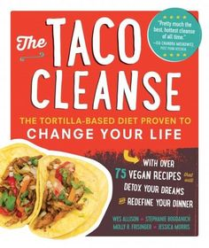 The Taco Cleanse: The Tortilla-Based Diet Proven to Change Your Life (Paperback)