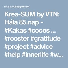 Krea-SUM by VTN: Hála 85.nap - #Kakas #cocos ... #rooster #gratitude #project #advice #help #innerlife #writing #amwriting