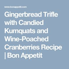 Gingerbread Trifle with Candied Kumquats and Wine-Poached Cranberries ...