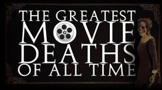 A Supercut of Some of the Greatest Movie Death Scenes of All Time