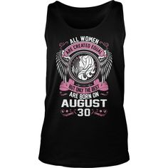 THE BEST WOMEN ARE BORN ON AUGUST 30 #gift #ideas #Popular #Everything #Videos #Shop #Animals #pets #Architecture #Art #Cars #motorcycles #Celebrities #DIY #crafts #Design #Education #Entertainment #Food #drink #Gardening #Geek #Hair #beauty #Health #fitness #History #Holidays #events #Home decor #Humor #Illustrations #posters #Kids #parenting #Men #Outdoors #Photography #Products #Quotes #Science #nature #Sports #Tattoos #Technology #Travel #Weddings #Women