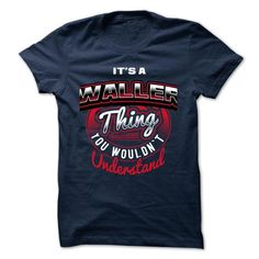 ITS A WALLER THING ! YOU WOULDNT UNDERSTAND - #tshirt redo #sweater for men. PURCHASE NOW => https://www.sunfrog.com/Valentines/ITS-A-WALLER-THING-YOU-WOULDNT-UNDERSTAND-45398577-Guys.html?68278