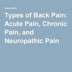 Types of Back Pain: Acute Pain, Chronic Pain, and Neuropathic Pain