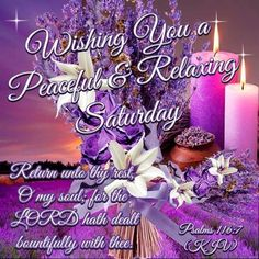 Psalm 116:7  KJV    Return unto thy rest, O my soul; for the Lord hath dealt bountifully with thee.