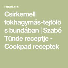 Csirkemell fokhagymás-tejfölös bundában   Szabó Tünde receptje - Cookpad receptek Math Equations