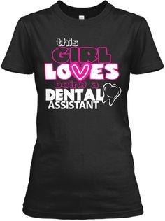 This Girl Loves Being a Dental Assistant