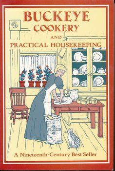 Buckeye Cookery and Practical Housekeeping. This is a delightful old recipe book. Don't you just love reading old cookbooks from the 1800s? LOL they are entertaining as well as have the most delicious recipes ever! Just like grandma used to make.
