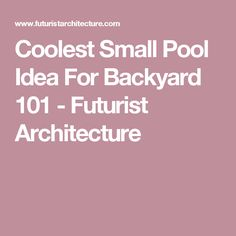 Coolest Small Pool Idea For Backyard 101 - Futurist Architecture