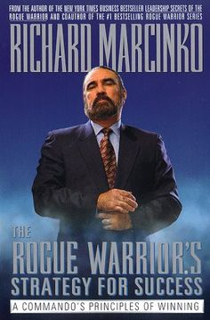 The Rogue Warriors Strategy for Success: A Commandos Principles of Winning by Richard Marcinko 9780671009946 Richard Marcinko, Seal Team 6, Reading Material, Coast Guard, Book Authors, Real Man, Rogues, Mens Fitness, Warriors