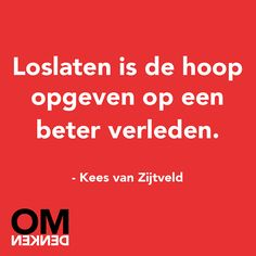 """For the English speaking folks this Dutch quote says: """"Letting go is giving up hope for a better past. Words Of Wisdom Quotes, Poetry Quotes, Quotes To Live By, Me Quotes, Hindi Quotes, Funny Quotes, Inspring Quotes, Dutch Words, Dutch Quotes"""