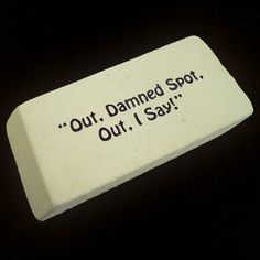 """Out, Damned Spot, Out, I Say!"" Eraser. #Macbeth #Eraser"
