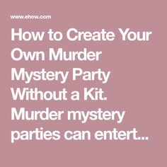 How to Create Your Own Murder Mystery Party Without a Kit. Murder mystery parties can entertain groups of all ages. Whether your guests are old friends or new acquaintances, a murder mystery provides drama and intrigue, encourages participation and helps guests bond through a common goal: to solve the mystery. If you are theatrically minded,...