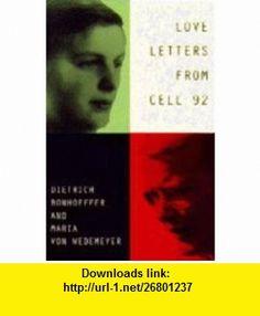 Love Letters from Cell 92 Dietrich Bonhoeffer, Maria von Wedemeyer, 1943-45 (9780006278832) Dietrich Bonhoeffer, Maria Von Wedemeyer, Maria von Wedemeyer, Ruth Alice Von Bismarck , ISBN-10: 0006278833  , ISBN-13: 978-0006278832 ,  , tutorials , pdf , ebook , torrent , downloads , rapidshare , filesonic , hotfile , megaupload , fileserve