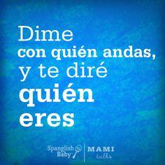Verídico!  Find more dichos at http://spanglishbaby.com/2012/02/your-favorite-dichos/ and http://www.mamitalks.com/2012/02/lot-of-dichos.html