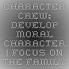 Character Crew: Develop Moral Character | Focus on the Family
