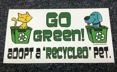 Go Green, give a shelter dog a forever loving home.
