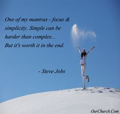 One of my mantras - focus & simplicity. Simple can be harder than complex... But it's worth it in the end. -Steve Jobs