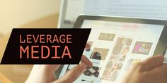How to Leverage Media Opportunities to Make More Money
