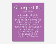 Pin for Later: 21 Quotes to Inspire and Empower Your Little Girl What Is a Daughter? We love this definition of daughter ($14), don't you?
